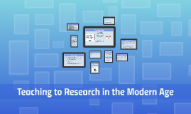 Copy of Teaching to Research in the Modern Age