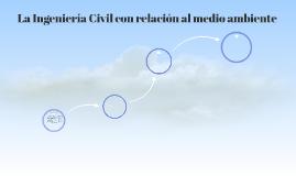 La Ingeniería Civil con relación al medio ambiente