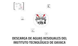 DESCARGA DE AGUAS RESIDUALES DEL INSTITUTO TECNOLOGICO DE OA