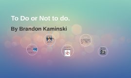 To Do or Not to do.