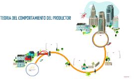 Copy of TEORIA DEL COMPORTAMIENTO DEL PRODUCTOR