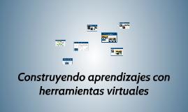 Copy of Construyendo Aprendizajes con herramientas virtuales