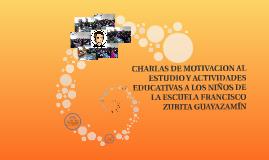 """""""CHARLAS DE MOTIVACION AL ESTUDIO Y ACTIVIDADES EDUCATIVAS A"""