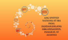 Copy of ANG UNITED NATIONS AT IBA PANG PANDAIGDIGANG ORGANISASYON, P