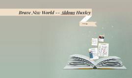Brave New World -- Alduous Huxley