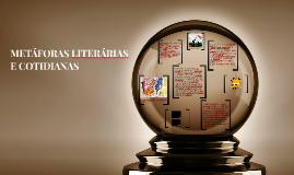 METÁFORAS LITERÁRIAS E COTIDIANAS