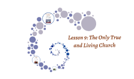 Lesson 9: The Only True and Living Church