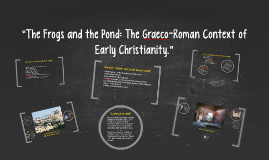 """The Frogs and the Pond: The Graeco-Roman Context of     Ear"