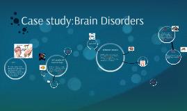 Case study:Brain Disorders