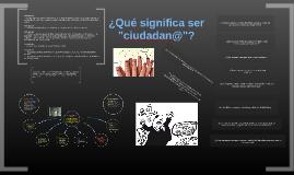 """Copy of ¿Qué es ser """"ciudadan@""""?"""