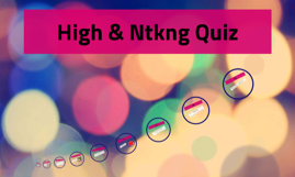High & Ntkng Quiz