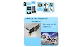 Copy of Subtractive vs. Additive Sculpture