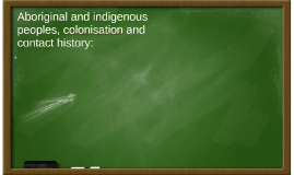 Aboriginal and indigenous peoples, colonisation and contact