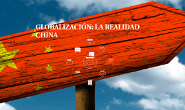 GLOBALIZACIÓN: LA REALIDAD CHINA