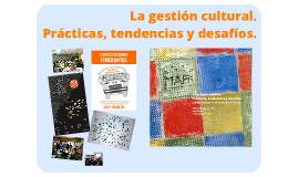 La gestión cultural. Prácticas tendencias y desafíos.