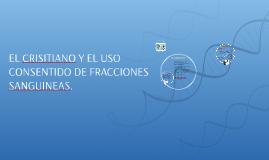 EL CRISITIANO Y EL USO CONSENTIDO DE FRACCIONES SANGUINEAS.