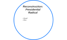 Reconstruction Presidential Radical By Soe Sola On Prezi