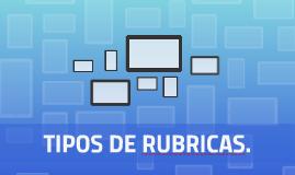 TIPOS DE RUBRICAS.