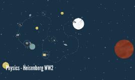 Physics - Heisenberg WW2