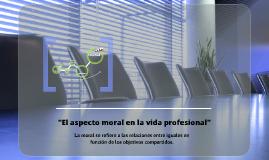 """Copy of """"El aspecto moral en la vida profesional"""""""