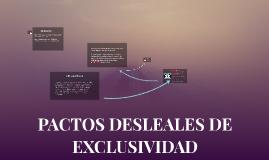 PACTOS DESLEALES DE EXCLUSIVIDAD