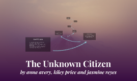 the unknown citizen The unknown citizen the unknown citizen by wh auden, is a commentary on government and the materialism of modern man the poem is written in the form of an.