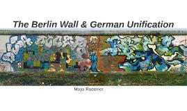 Berlin Wall & German Unification