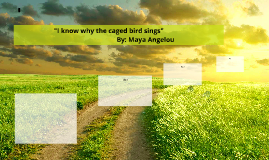 """I know why the caged bird sings"""""""