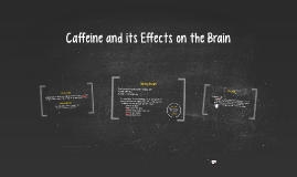 Caffeine and its Effects on the Brain