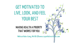 Copy of Copy of Copy of GET MOTIVATED TO LIVE, LOOK, AND FEELYOUR BEST –MAKING HEALTH A PRIORITY THAT WORKS FOR YOU