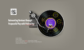 Copy of Reinventing Reviews through Purposeful Play with Podcasting