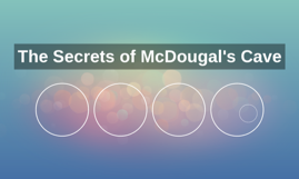 The Secrets of McDougal's Cave