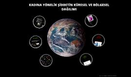 Copy of KADINA YÖNELİK ŞİDDETİN KÜRESEL VE BÖLGESEL DAĞILIMI
