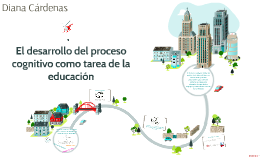 El desarrollo del proceso cognitivo como tarea de la educaci
