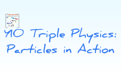 Y10 Triple: Particles in Acttion