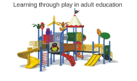 Learning through play in adult education