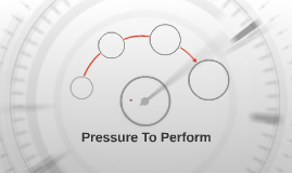 The Pressure To Perform