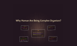 Why Human Are Being Complex Organism? Reason and Example (B6D2E1)