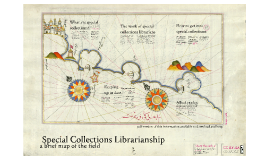 Copy of Special Collections Librarianship: a Brief Map of the Field