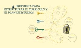 PROPUESTA PARA ESTRUCTURAR EL CURRÍCULO Y EL PLAN DE ESTUDIO
