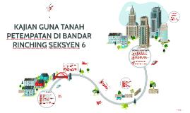 KAJIAN GUNA TANAH PETEMPATAN DI BANDAR RINCHING SEKSYEN 6