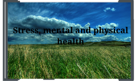 Stress, mental and physical health