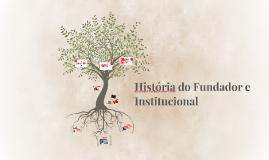 História do Fundador e Institucional