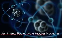 Aula 3B Decaimento Radioativo
