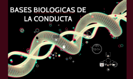 Copy of BASES BIOLOGICAS DE LA CONDUCTA