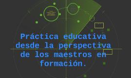 Práctica educativa desde la perspectiva de los maestros en f