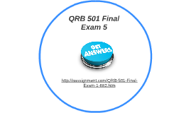 QRB 501 Final Exam 5