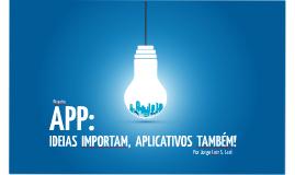 Projetos Apps:Aplicativos importam ideias também