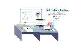 Copy of Think Outside the Box: Using Portfolios and Interactive Resumes in the Job Search