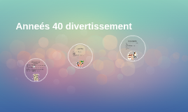 Anneés 40 divertissement